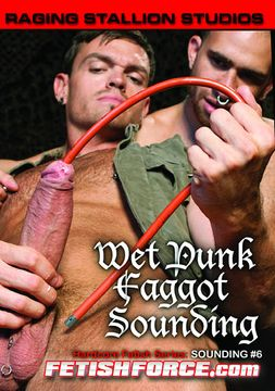 Hardcore Fetish Series: Sounding 6: Wet Punk Faggot